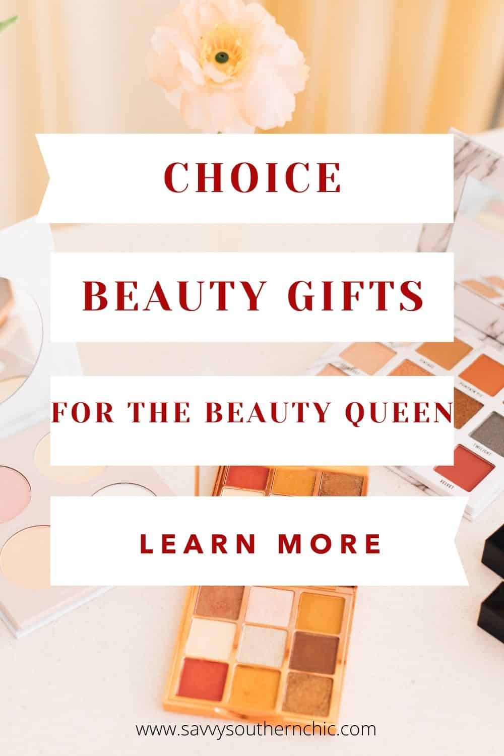 Choice Gifts the Beauty Queen Will Love