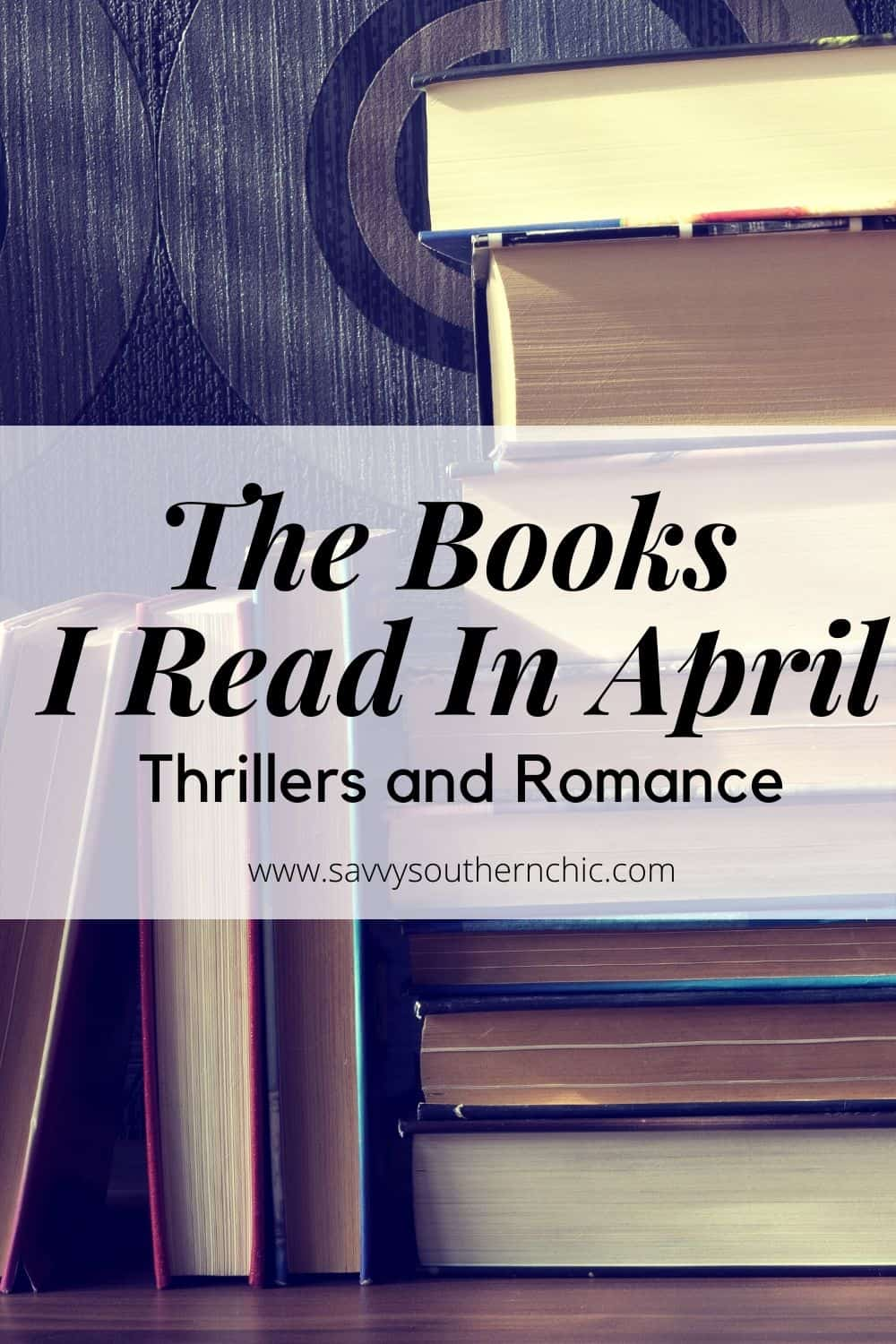 The Books I Read in April- Thrillers and Romance