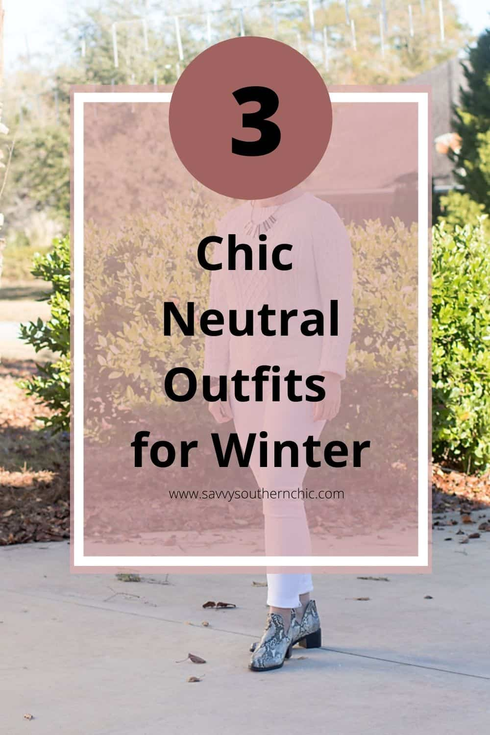 How to Wear Neutral Colors: 3 Chic Neutral Color Outfits for Winter