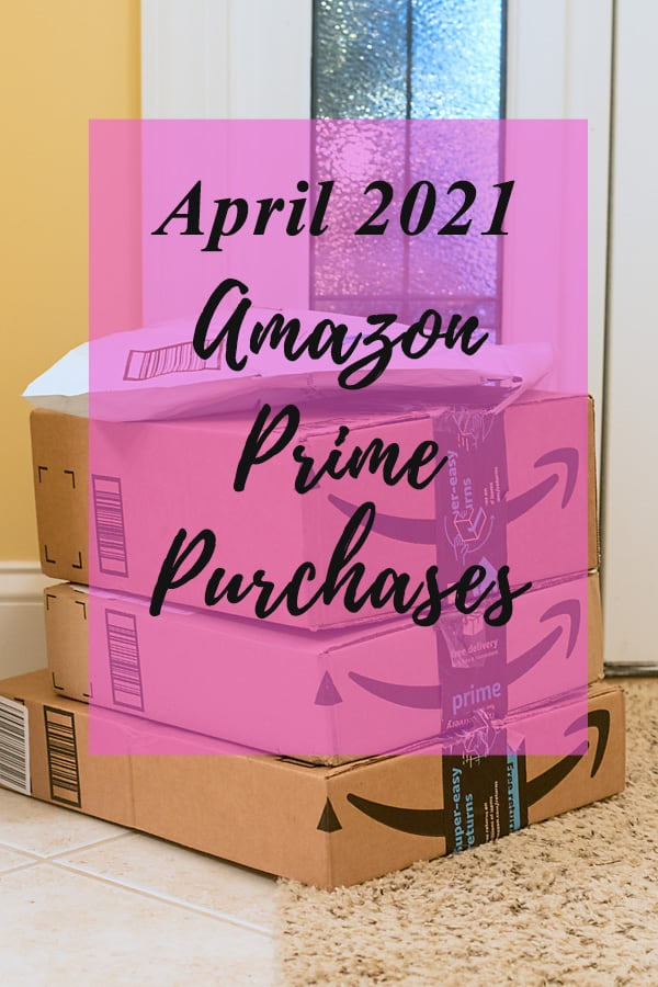 Amazon Prime Purchases for April 2021